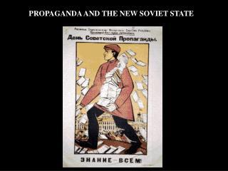 PROPAGANDA AND THE NEW SOVIET STATE