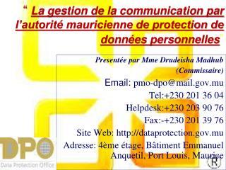 Presentée par Mme Drudeisha Madhub  (Commissaire) Email: pmo-dpo@mail.mu Tel:+230 201 36 04