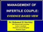 MANAGEMENT OF INFERTILE COUPLE:  EVIDENCE BASED VIEW
