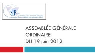 ASSEMBLÉE GÉNÉRALE ORDINAIRE DU 19 juin 2012