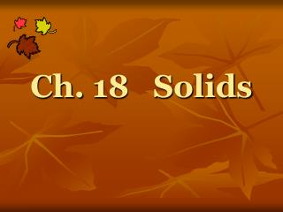 Ch.  18   Solids