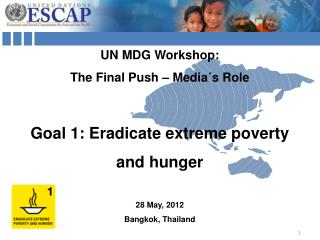 UN MDG Workshop: The Final Push – Media´s Role Goal 1: Eradicate extreme poverty  and hunger