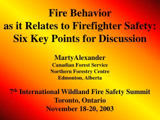 Fire Behavior  as it Relates to Firefighter Safety: Six Key Points for Discussion   MartyAlexander Canadian Forest Servi