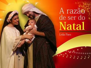 O natal existe para ser: 1 - Uma �poca de celebra��o