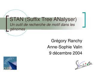 STAN (Suffix Tree ANalyser) Un outil de recherche de motif dans les génomes