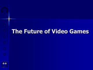 The Future of Video Games
