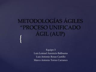 """METODOLOGÍAS ÁGILES """"PROCESO UNIFICADO ÁGIL (AUP)"""