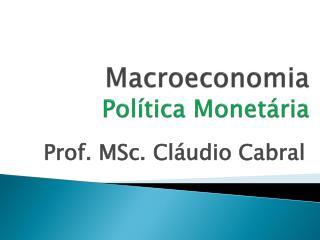 Macroeconomia Política Monetária