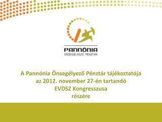 A Pannónia Önsegélyező Pénztár tájékoztatója  az 2012. november 27-én tartandó EVDSZ Kongresszusa