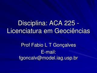 Disciplina: ACA 225 - Licenciatura em Geociências