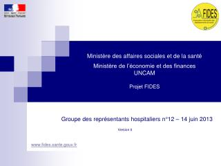 Groupe des représentants hospitaliers n°12 – 14 juin 2013 Version 0 fides.sante.gouv.fr