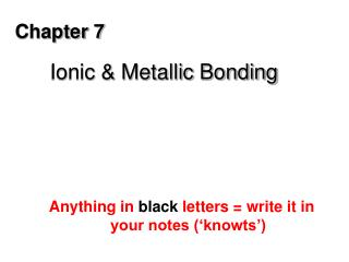 Chapter 7 Ionic & Metallic Bonding