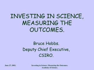 INVESTING IN SCIENCE, MEASURING THE OUTCOMES.