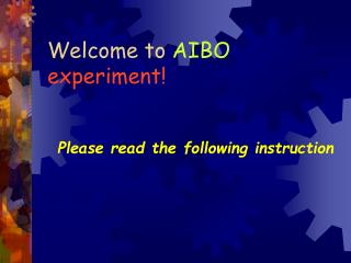 Welcome to  AIBO experiment!