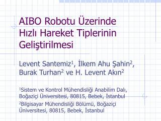 AIBO Robotu Üzerinde  Hızlı Hareket Tiplerinin Geliştirilmesi