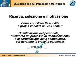 Ricerca, selezione e motivazione Come conciliare flessibilit�  e professionalit� nei call center: