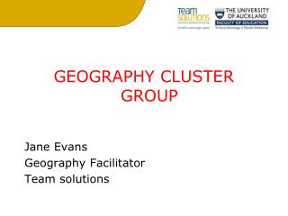 GEOGRAPHY CLUSTER GROUP Jane Evans Geography Facilitator Team solutions