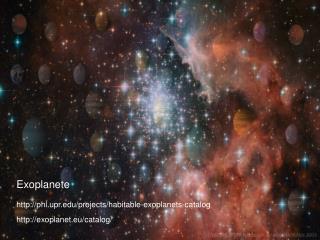 Exoplanete phl.upr/projects/habitable-exoplanets-catalog exoplanet.eu/catalog/