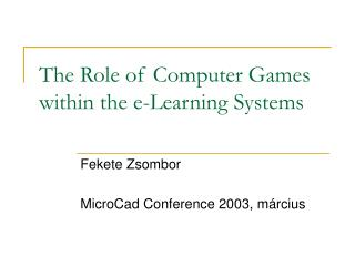 The Role of Computer Games within the e-Learning Systems