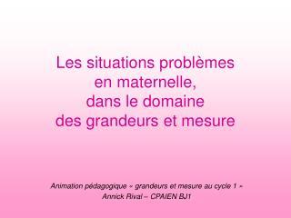 Les situations problèmes en maternelle,  dans le domaine  des grandeurs et mesure