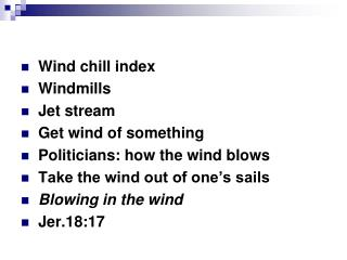 Wind chill index Windmills Jet stream Get wind of something Politicians: how the wind blows