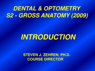 DENTAL & OPTOMETRY   S2 - GROSS ANATOMY (2009)          INTRODUCTION