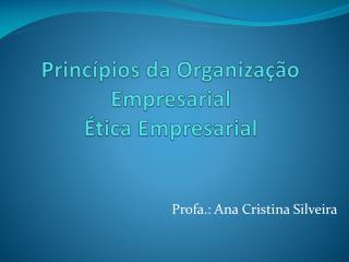 Princípios da Organização Empresarial Ética Empresarial