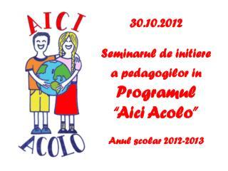 """30.10.2012 Seminarul de initiere  a pedagogilor in Programul """"Aici Acolo"""" Anul scolar 2012-2013"""