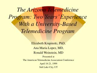 Elizabeth Krupinski, PhD,  Ana Maria Lopez, MD,  Ronald Weinstein, MD Presented at