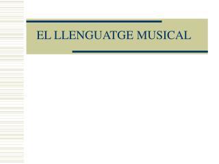 EL LLENGUATGE MUSICAL