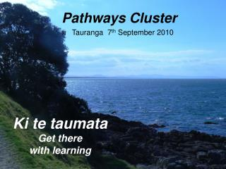 Pathways Cluster Tauranga   7 th  September 2010