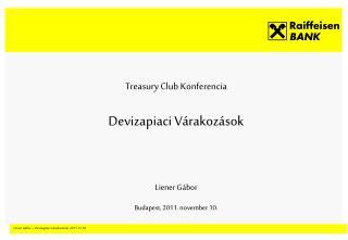 Treasury Club Konferencia Devizapiaci Várakozások Liener Gábor Budapest, 2011. november 10.