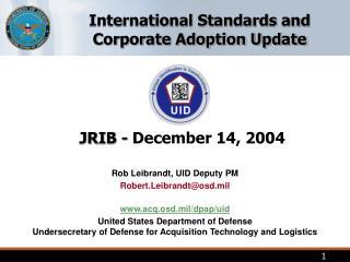 Rob Leibrandt, UID Deputy PM Robert.Leibrandt@osd.mil acq.osd.mil/dpap/uid