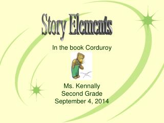 In the book Corduroy Ms. Kennally Second Grade September 4, 2014