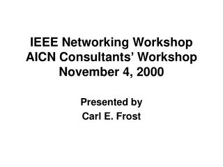 IEEE Networking Workshop AICN Consultants' Workshop November 4, 2000