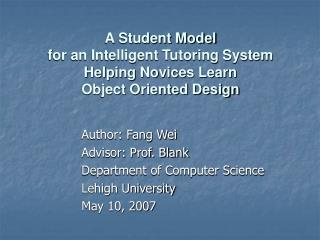 Author: Fang Wei Advisor: Prof. Blank Department of Computer Science Lehigh University