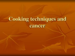 Cooking techniques and cancer