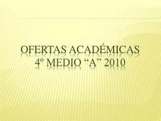 """Ofertas académicas  4º MEDIO """"a"""" 2010"""