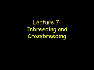 Lecture 7: Inbreeding and Crossbreeding