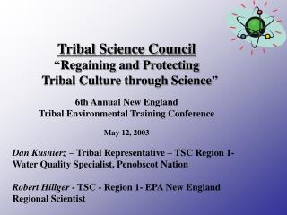 "Tribal Science Council "" Regaining and Protecting       Tribal Culture through Science """