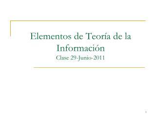 Elementos de Teoría de la Información Clase 29-Junio-2011
