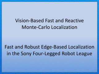 Vision-Based Fast and Reactive  Monte-Carlo Localization