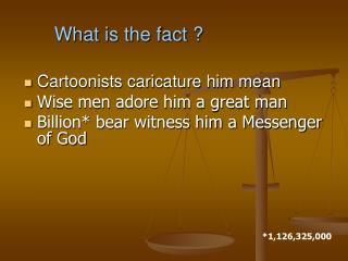 Cartoonists caricature him mean Wise men adore him a great man Billion bear witness him a Messenger of God