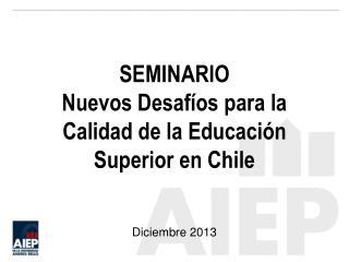 SEMINARIO Nuevos Desafíos para la Calidad de la Educación Superior en Chile  Diciembre 2013