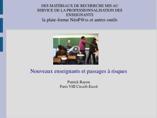 Nouveaux enseignants et passages à risques Patrick Rayou Paris VIII Circeft-Escol