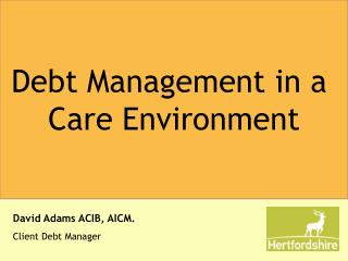 Debt Management in a  Care Environment