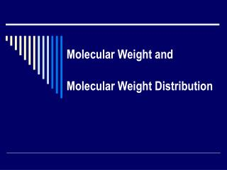 Molecular Weight and  Molecular Weight Distribution
