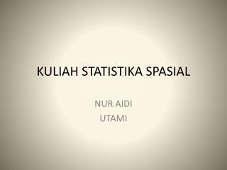 KULIAH STATISTIKA SPASIAL