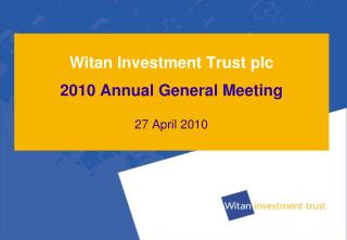 Witan Investment Trust plc 2010 Annual General Meeting 27 April 2010