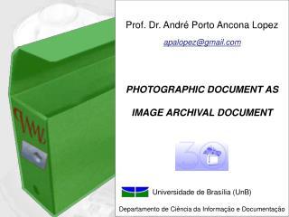 Prof. Dr. André Porto Ancona Lopez  apalopez@gmail PHOTOGRAPHIC DOCUMENT AS